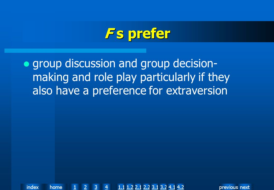 nextpreviousindexhome12341.12.11.22.23.13.24.14.2 F s prefer group discussion and group decision- making and role play particularly if they also have a preference for extraversion