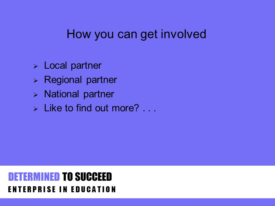 How you can get involved Local partner Regional partner National partner Like to find out more ...