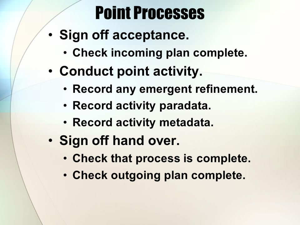 Point Processes Sign off acceptance. Check incoming plan complete.
