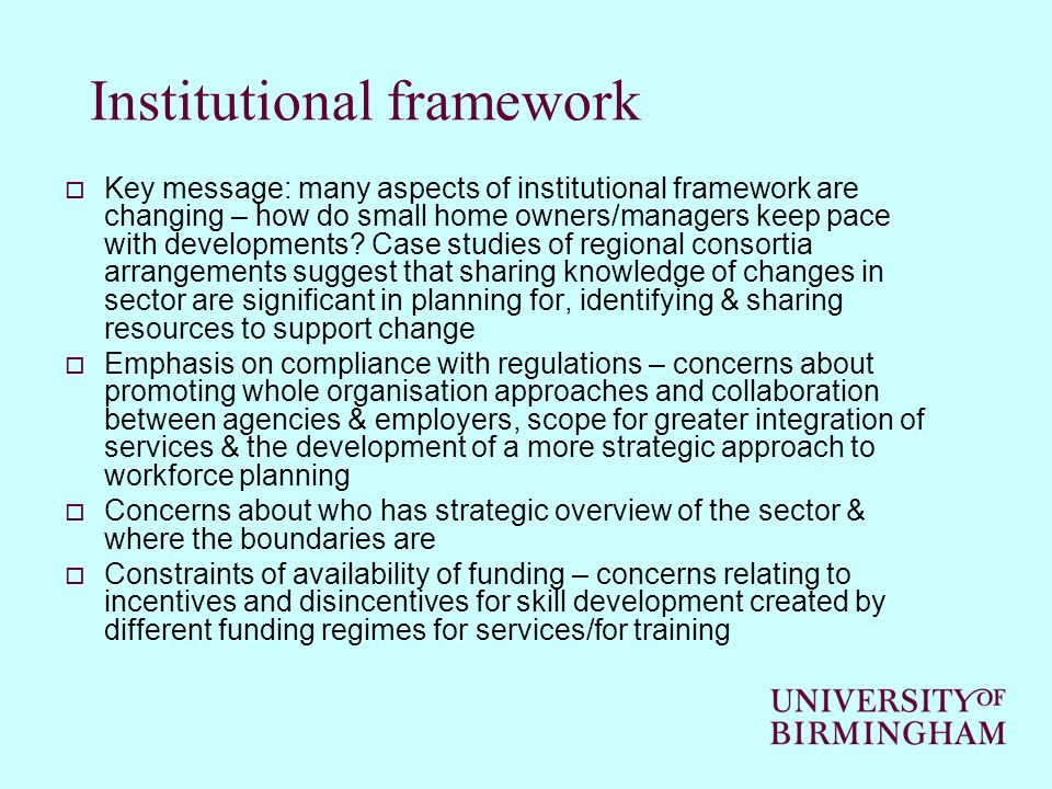 Institutional framework Key message: many aspects of institutional framework are changing – how do small home owners/managers keep pace with developments.