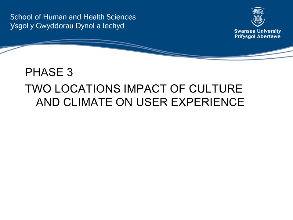 PHASE 3 TWO LOCATIONS IMPACT OF CULTURE AND CLIMATE ON USER EXPERIENCE