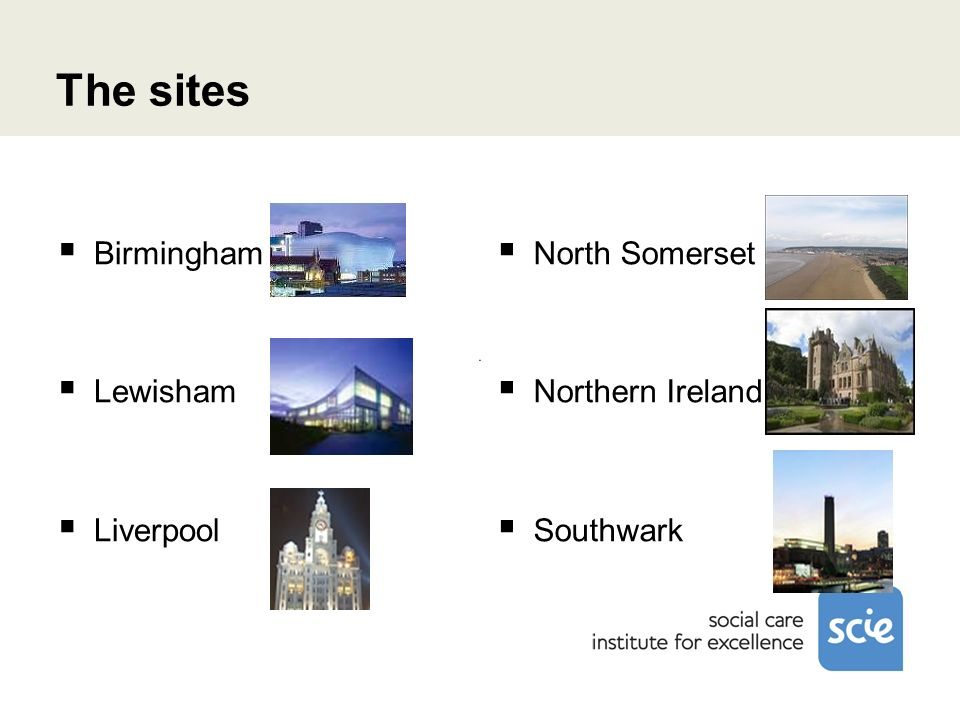 The sites Birmingham Lewisham Liverpool North Somerset Northern Ireland Southwark