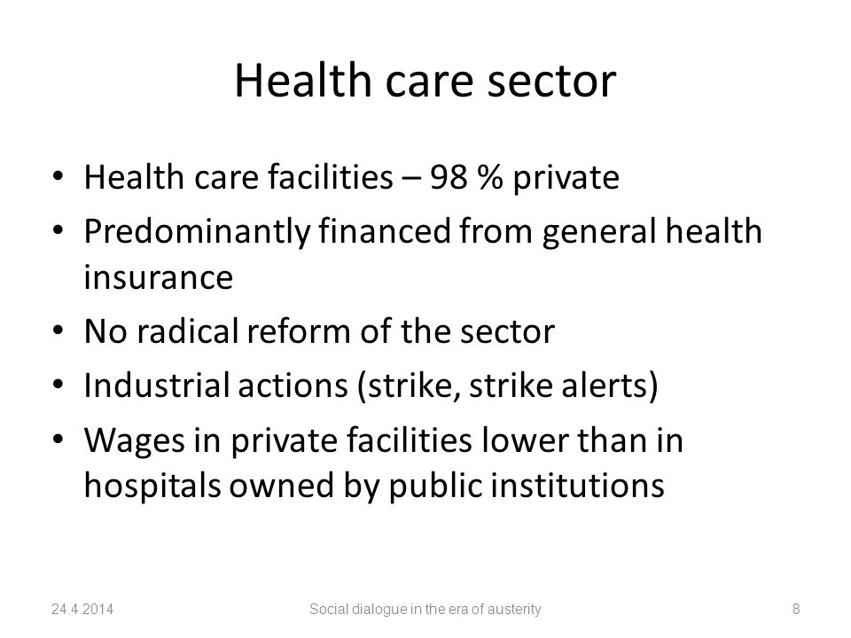 Health care sector Health care facilities – 98 % private Predominantly financed from general health insurance No radical reform of the sector Industrial actions (strike, strike alerts) Wages in private facilities lower than in hospitals owned by public institutions 24.4.2014Social dialogue in the era of austerity8