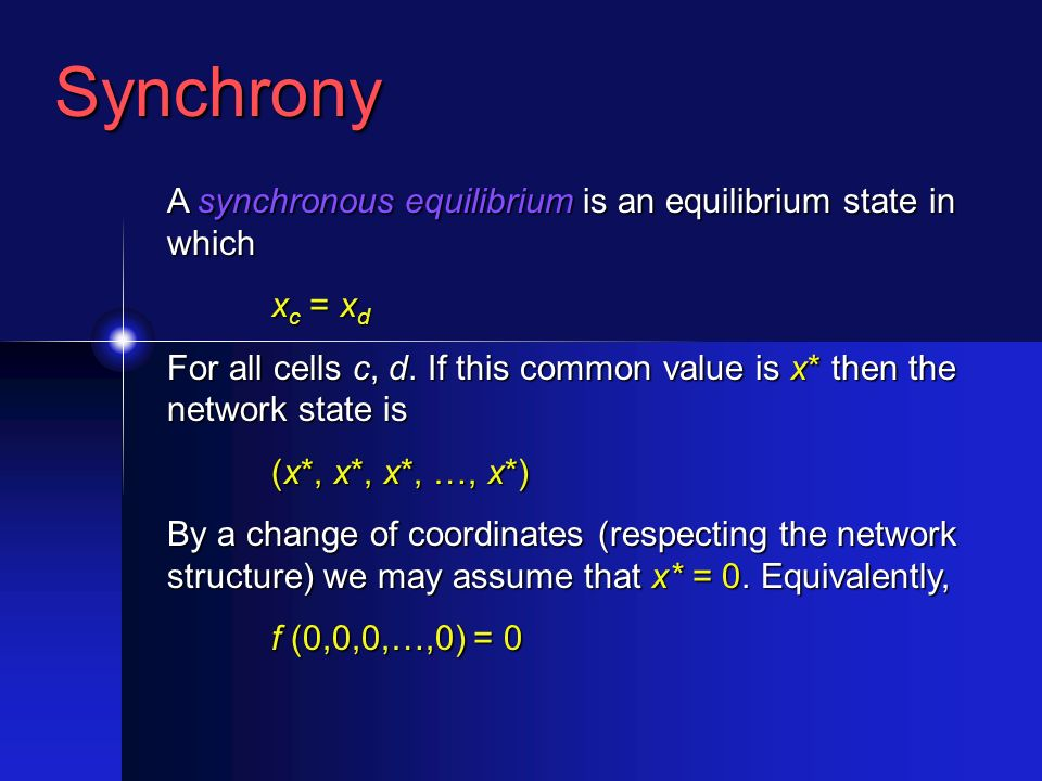 Synchrony A synchronous equilibrium is an equilibrium state in which x c = x d For all cells c, d.