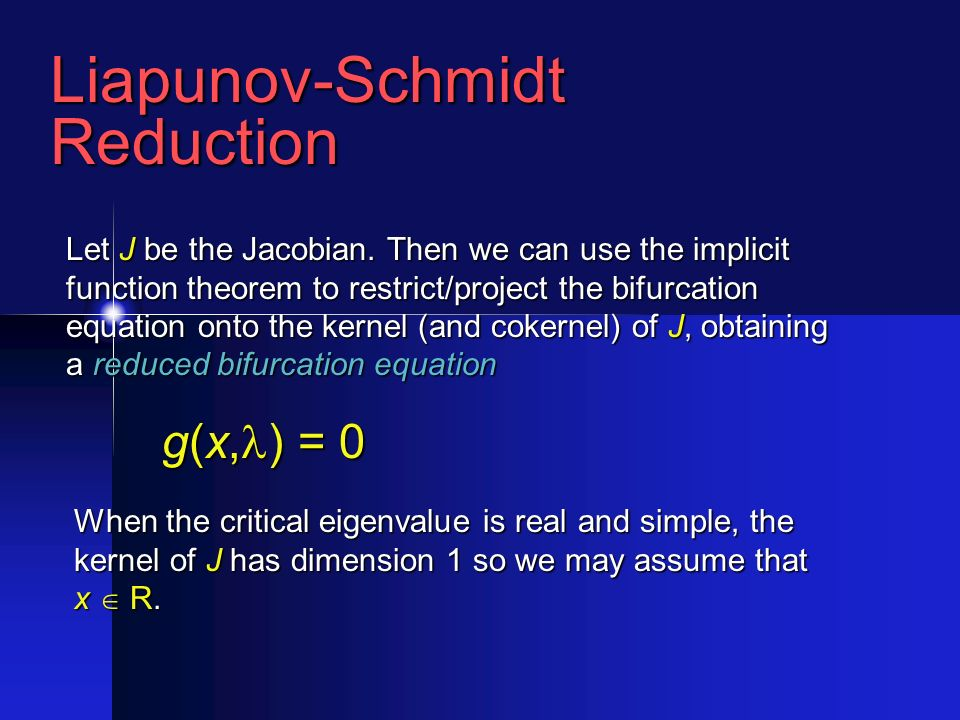 Liapunov-SchmidtReduction Let J be the Jacobian.