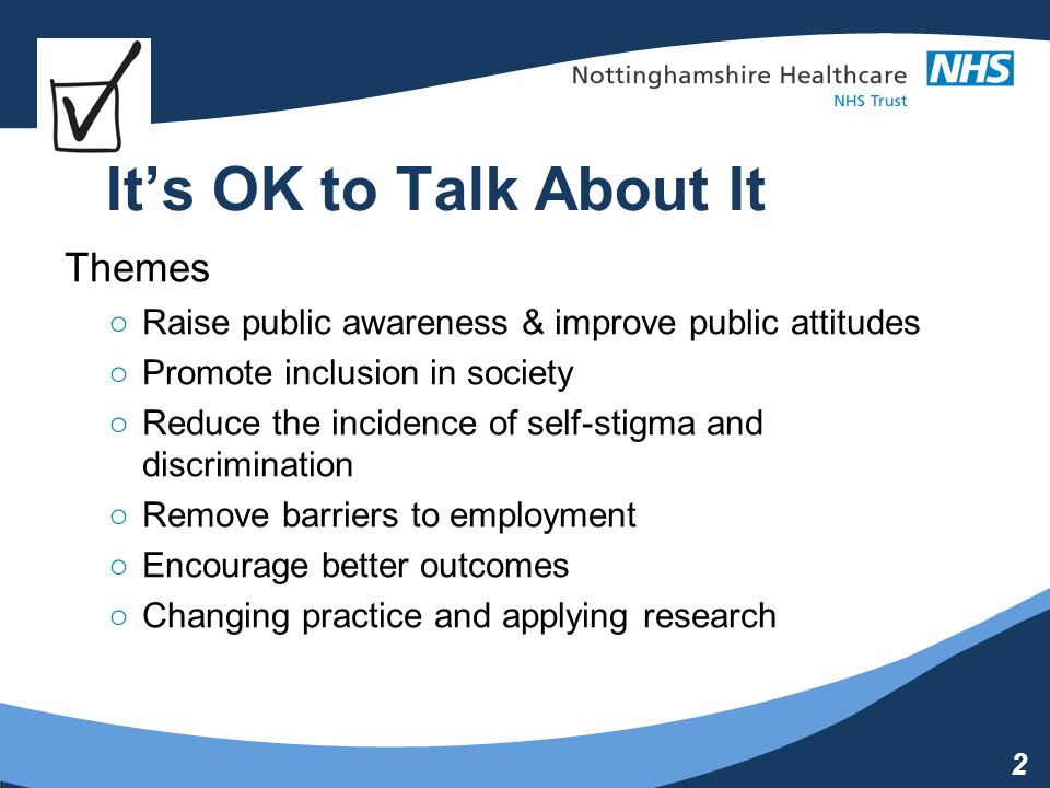 2 Its OK to Talk About It Themes Raise public awareness & improve public attitudes Promote inclusion in society Reduce the incidence of self-stigma and discrimination Remove barriers to employment Encourage better outcomes Changing practice and applying research