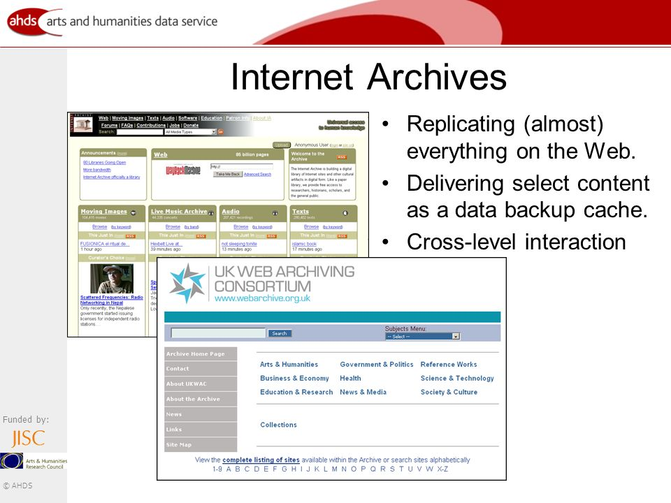 Funded by: © AHDS Internet Archives Replicating (almost) everything on the Web.