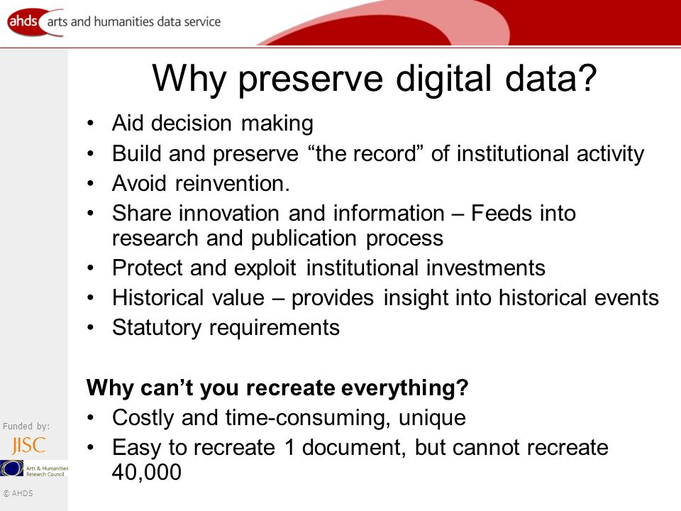 Funded by: © AHDS Why preserve digital data.