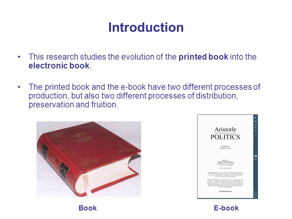 Introduction This research studies the evolution of the printed book into the electronic book.