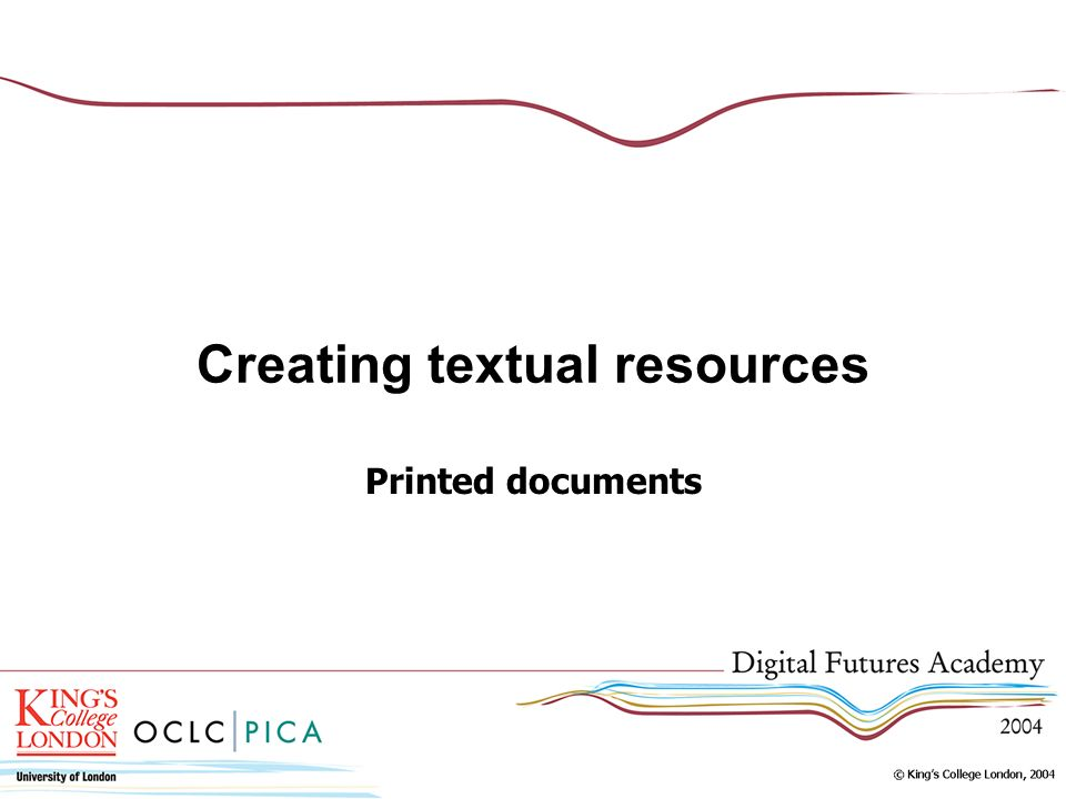 Creating textual resources Printed documents