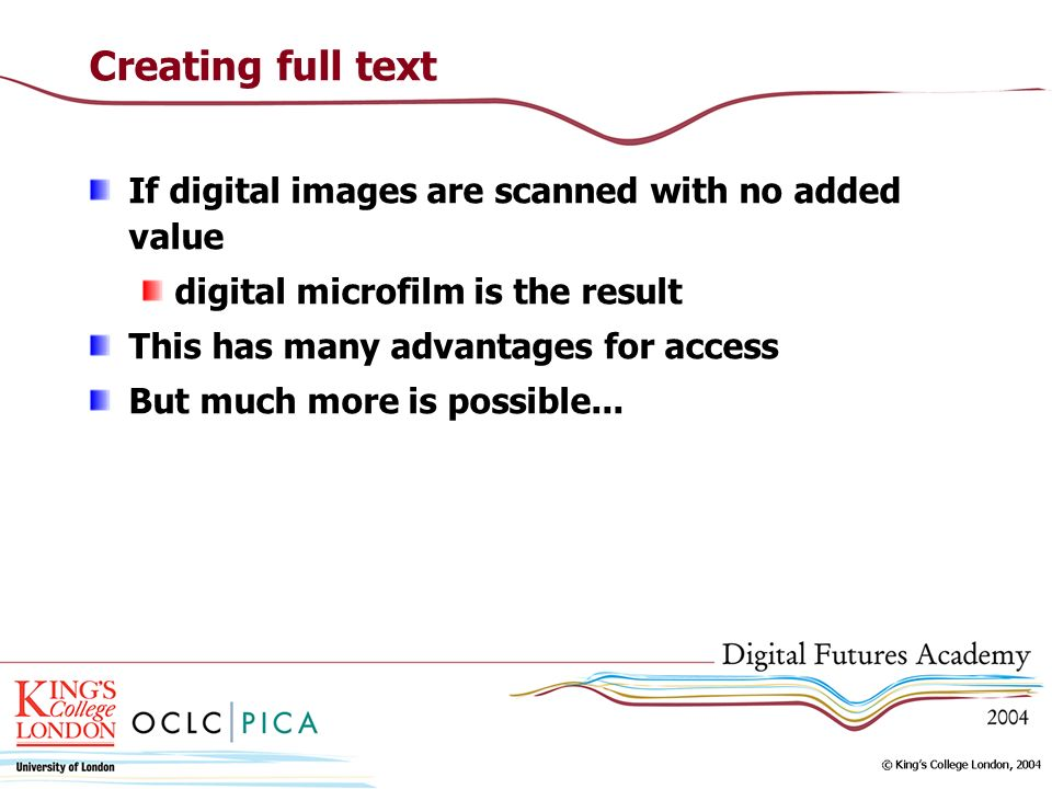 Creating full text If digital images are scanned with no added value digital microfilm is the result This has many advantages for access But much more is possible...
