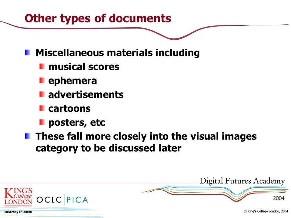 Other types of documents Miscellaneous materials including musical scores ephemera advertisements cartoons posters, etc These fall more closely into the visual images category to be discussed later
