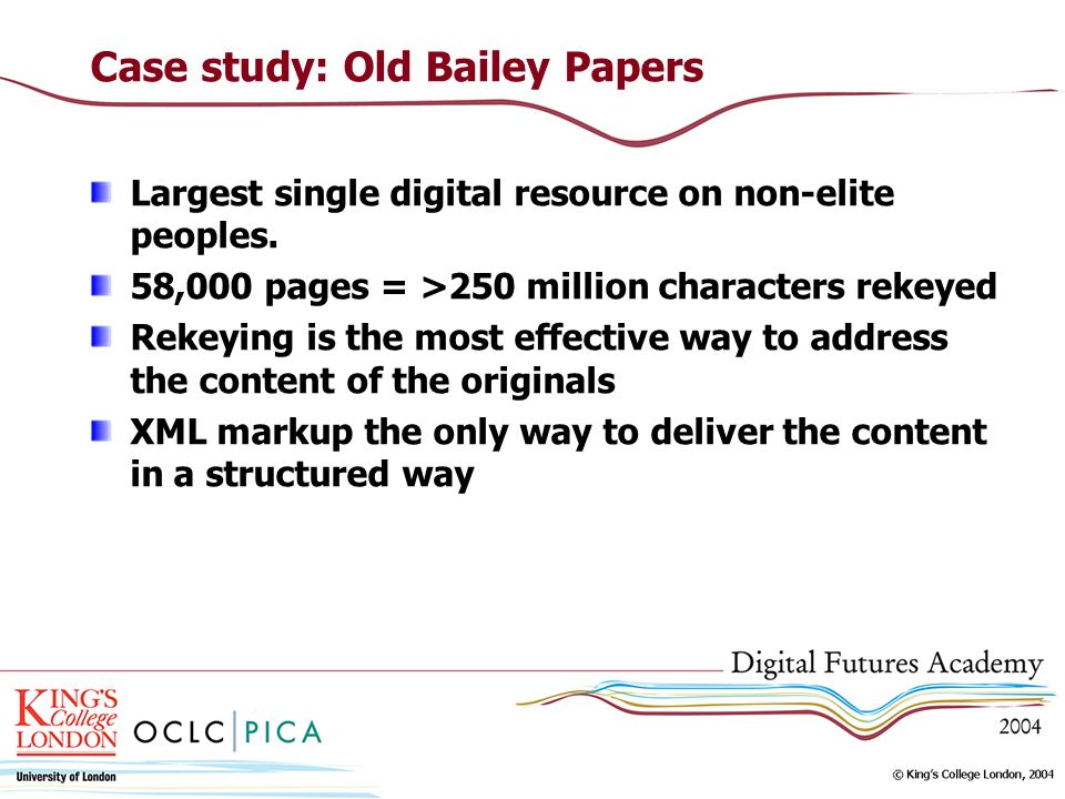 Case study: Old Bailey Papers Largest single digital resource on non-elite peoples.