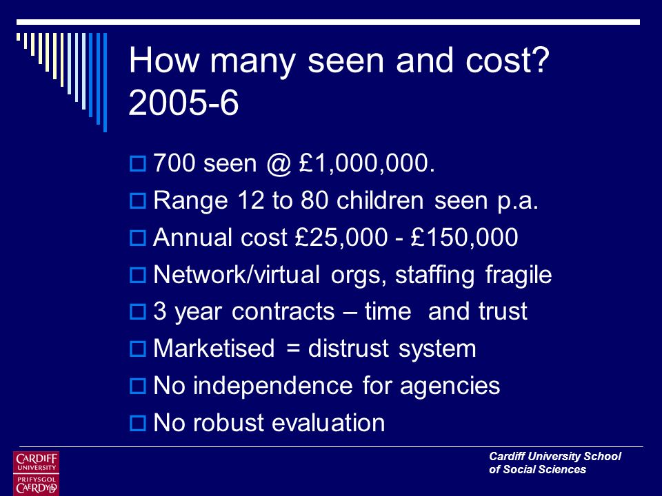 Cardiff University School of Social Sciences How many seen and cost.