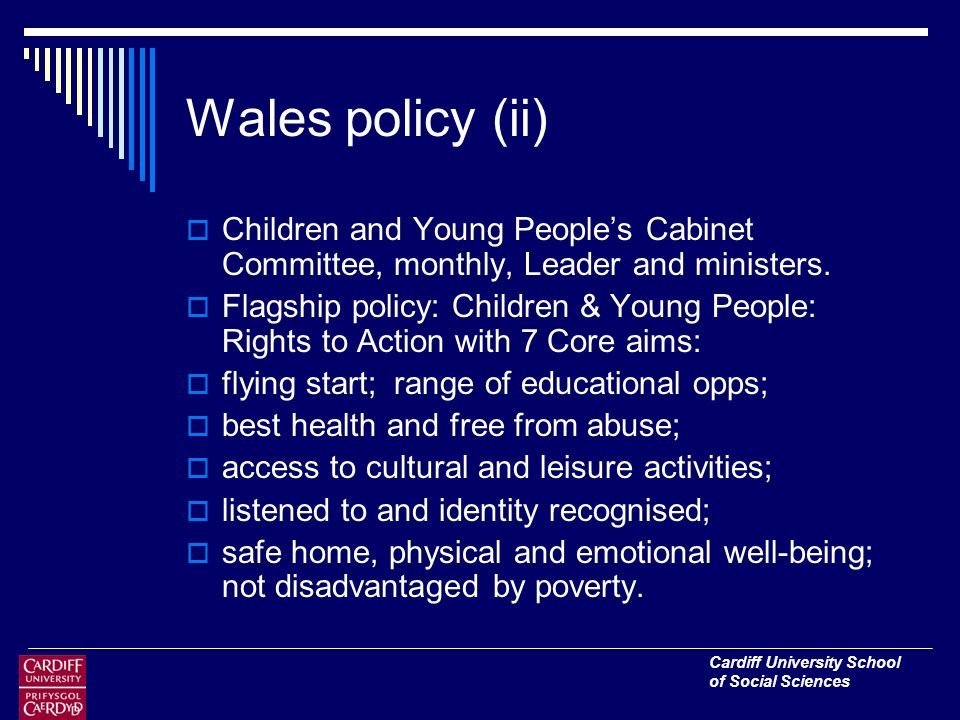 Cardiff University School of Social Sciences Wales policy (ii) Children and Young Peoples Cabinet Committee, monthly, Leader and ministers.