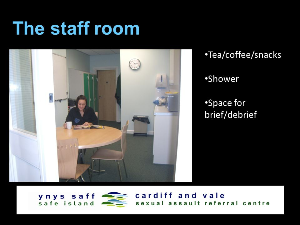 The staff room Tea/coffee/snacks Shower Space for brief/debrief