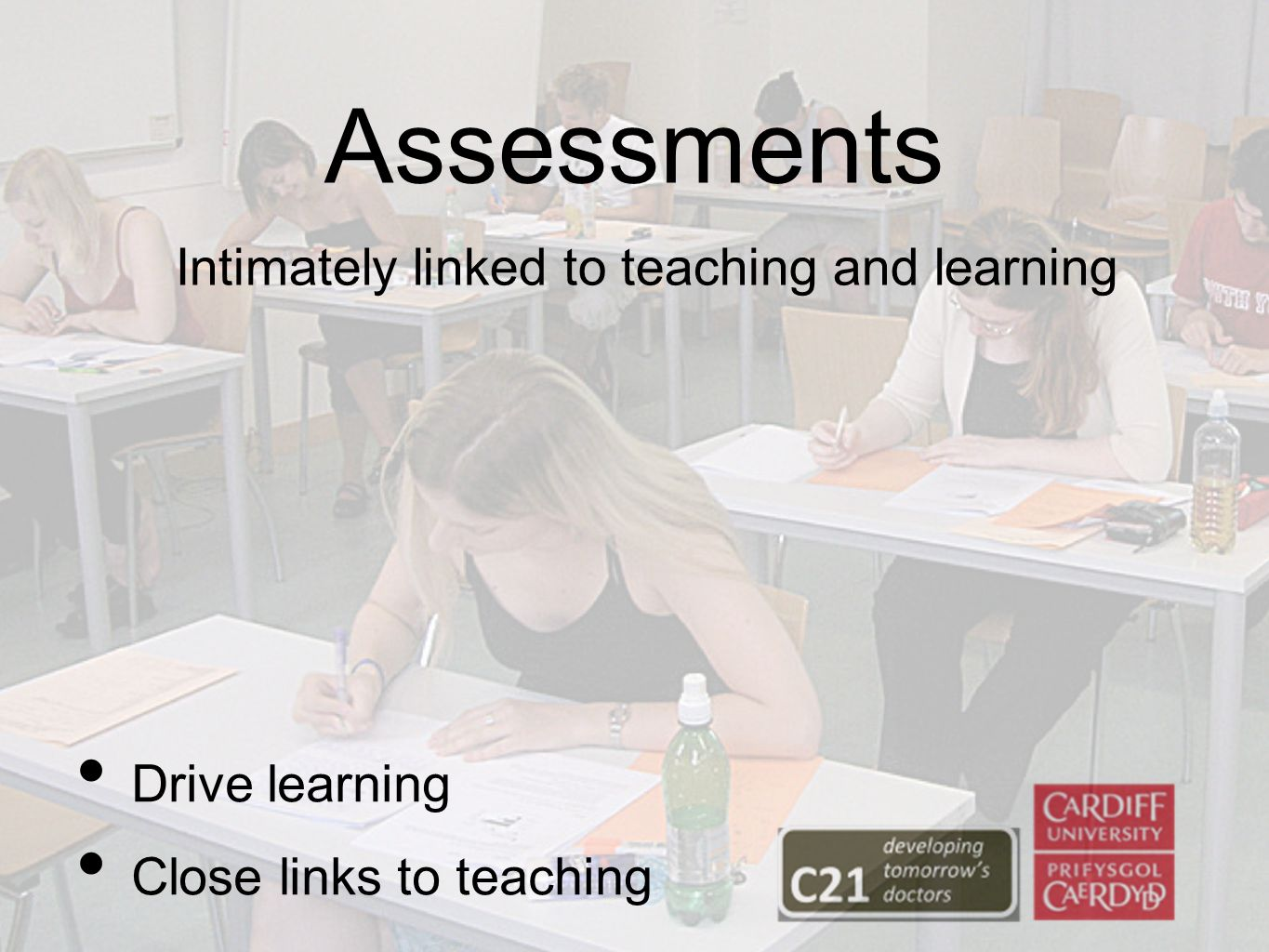 Assessments Drive learning Close links to teaching Intimately linked to teaching and learning