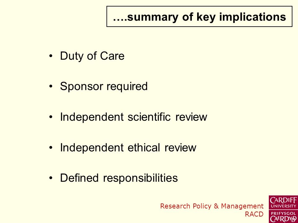 Research Policy & Management RACD Duty of Care Sponsor required Independent scientific review Independent ethical review Defined responsibilities ….summary of key implications