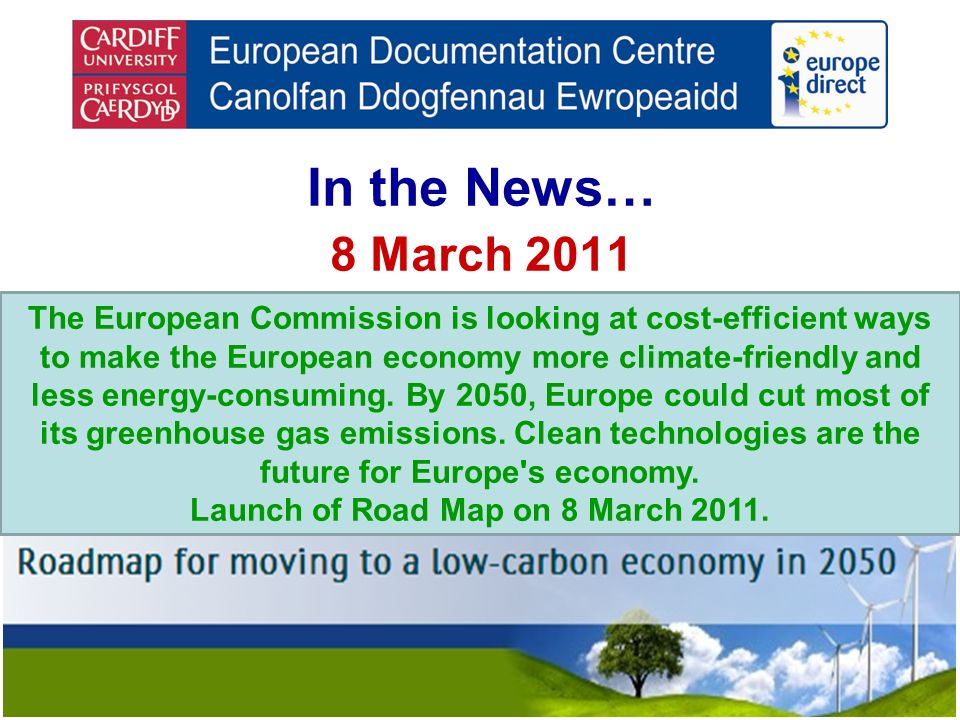 In the News… 8 March 2011 The European Commission is looking at cost-efficient ways to make the European economy more climate-friendly and less energy-consuming.