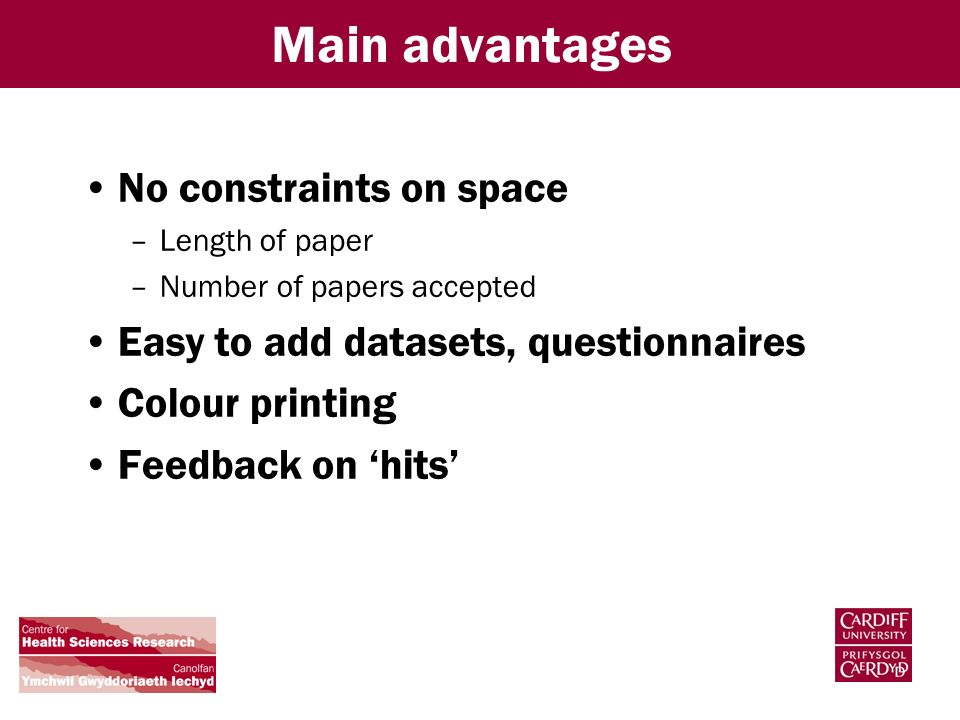 Main advantages No constraints on space –Length of paper –Number of papers accepted Easy to add datasets, questionnaires Colour printing Feedback on hits