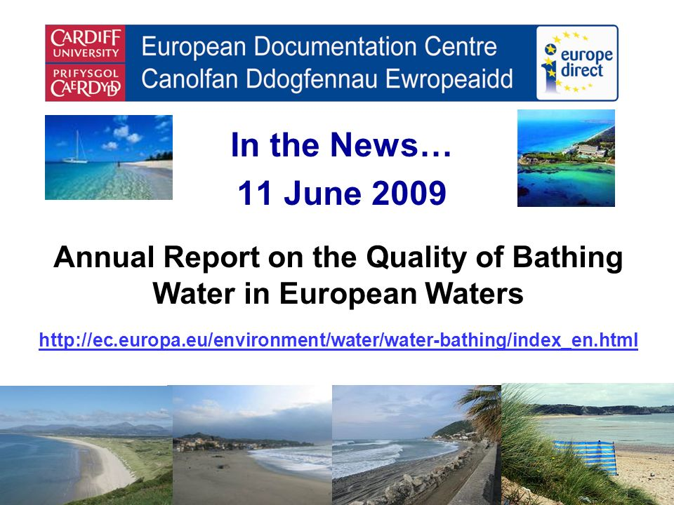 In the News… 11 June 2009 Annual Report on the Quality of Bathing Water in European Waters http://ec.europa.eu/environment/water/water-bathing/index_en.html