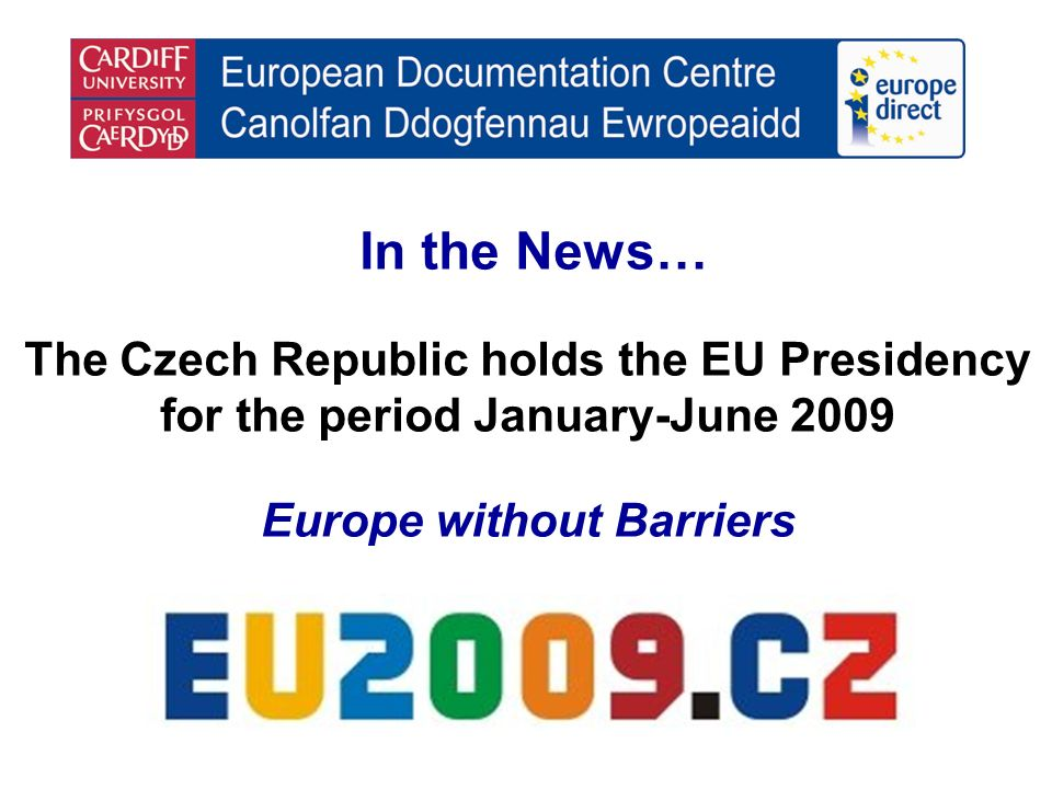 In the News… The Czech Republic holds the EU Presidency for the period January-June 2009 Europe without Barriers