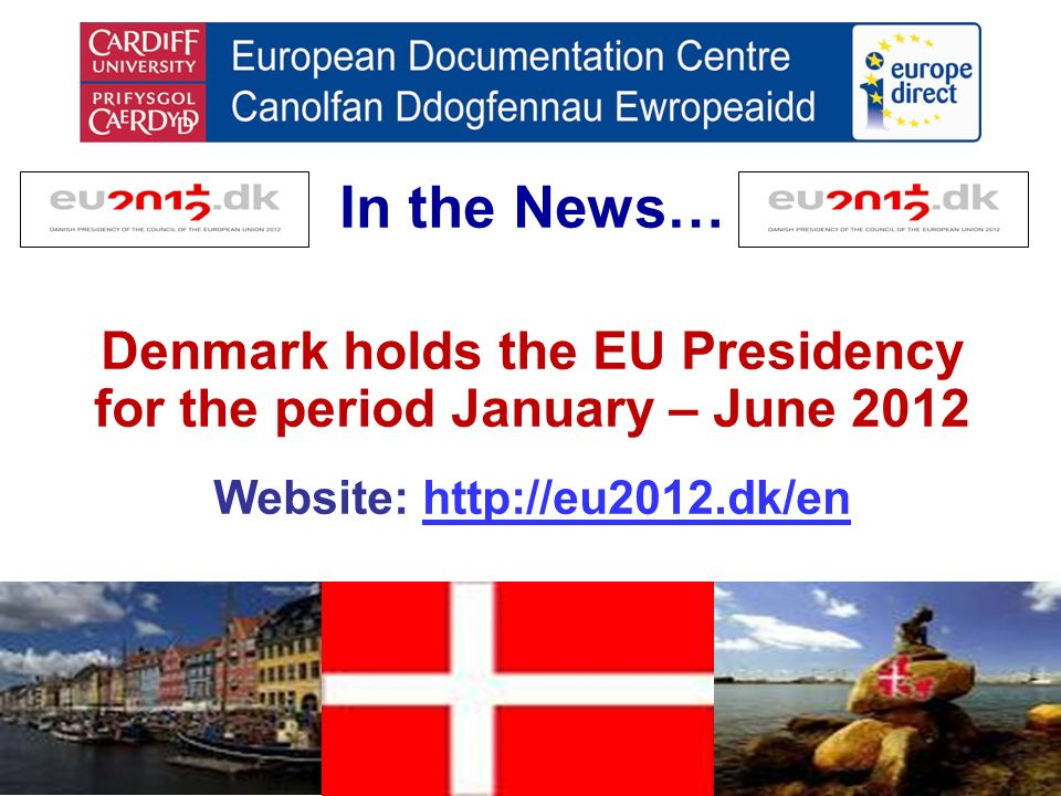 In the News… Denmark holds the EU Presidency for the period January – June 2012 Website: http://eu2012.dk/enhttp://eu2012.dk/en