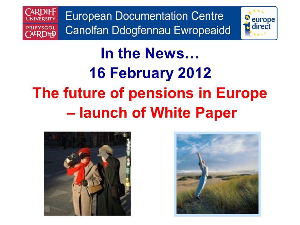 In the News… 16 February 2012 The future of pensions in Europe – launch of White Paper