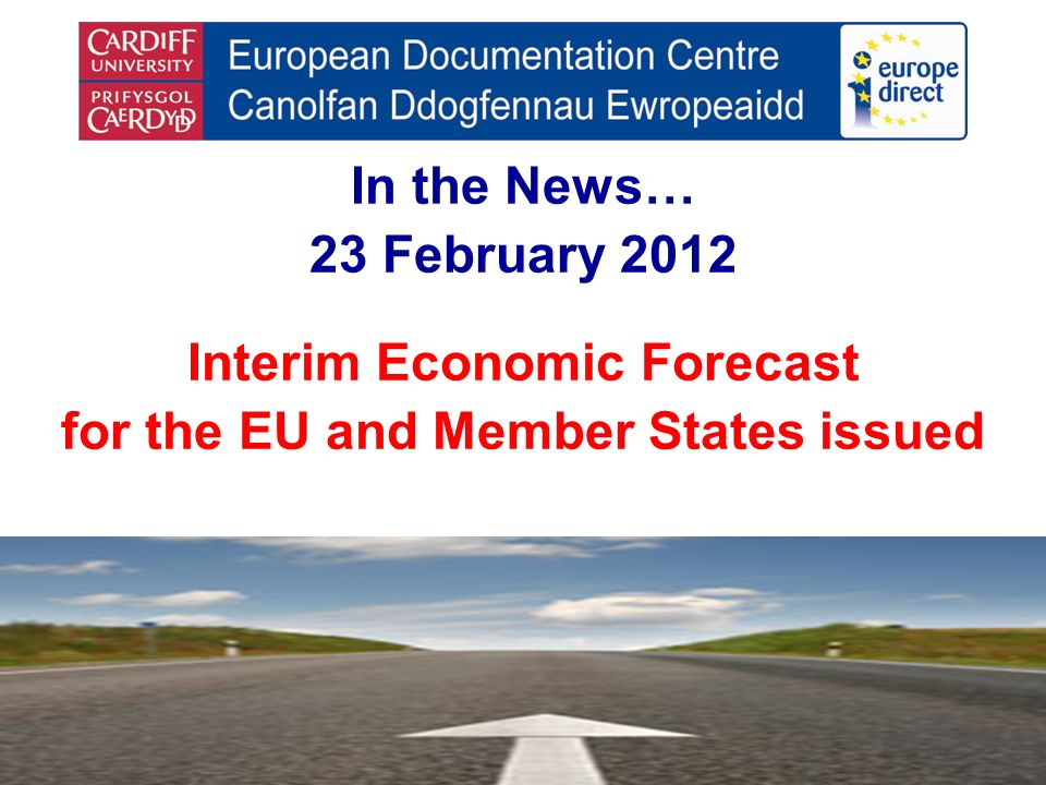 In the News… 23 February 2012 Interim Economic Forecast for the EU and Member States issued