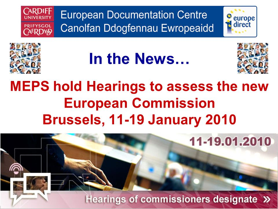 In the News… MEPS hold Hearings to assess the new European Commission Brussels, 11-19 January 2010