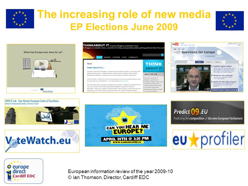 European information review of the year 2009-10 © Ian Thomson, Director, Cardiff EDC The increasing role of new media EP Elections June 2009