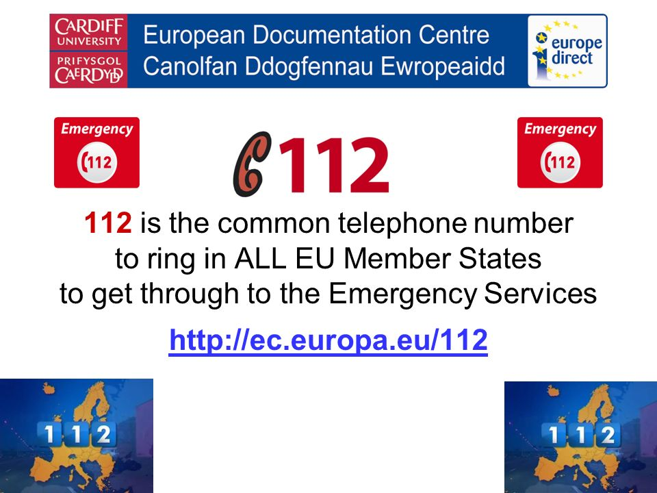 112 is the common telephone number to ring in ALL EU Member States to get through to the Emergency Services http://ec.europa.eu/112
