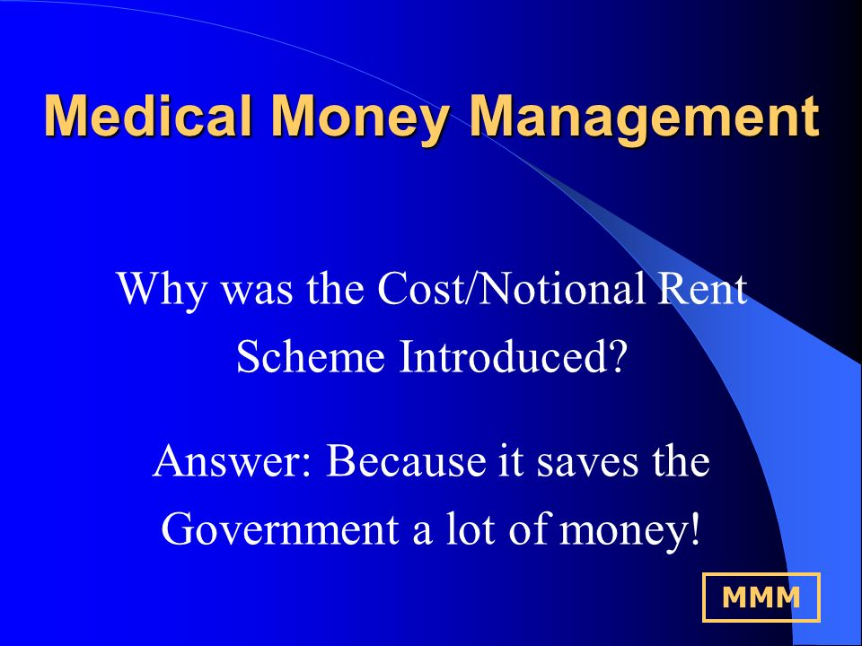 Medical Money Management Why was the Cost/Notional Rent Scheme Introduced MMM