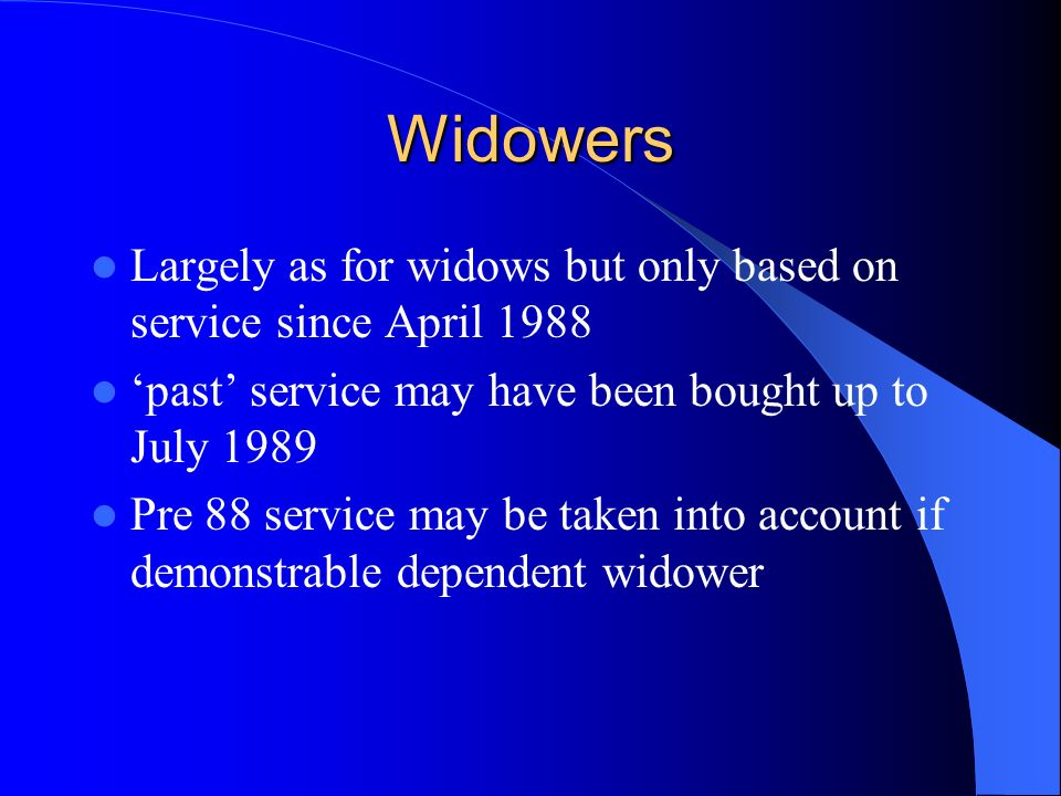 Widows 3 months members final pay (6 months if 1+ child) Then pension of 50% of members pension based on ill health In retirement, widows pension is 50% of non-actuarially reduced pension marries after leaving = post 1978 service only
