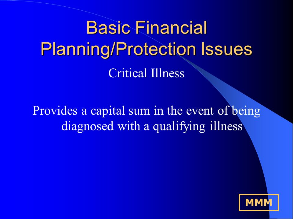 Basic Financial Planning/Protection Issues Life Assurance Term Assurance - Level, Convertible and Decreasing Family Income Benefit Whole Life - With Profit and Unit Linked Endowment - Low Cost, With Profit and Unit linked Writing Policies under Trust MMM