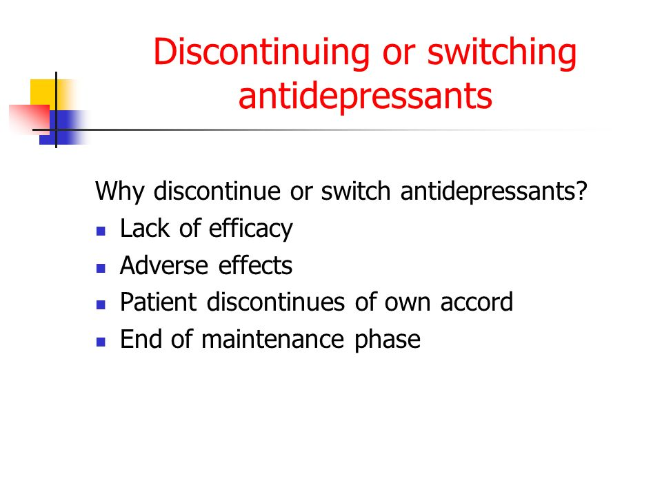 Discontinuing or switching antidepressants Why discontinue or switch antidepressants.