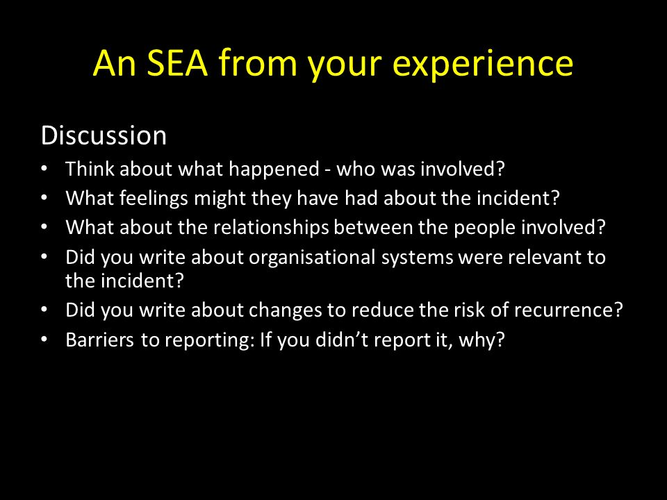 An SEA from your experience Discussion Think about what happened - who was involved.
