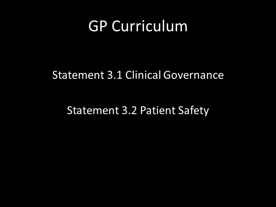 GP Curriculum Statement 3.1 Clinical Governance Statement 3.2 Patient Safety