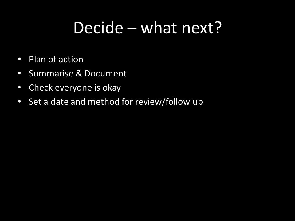 Decide – what next.