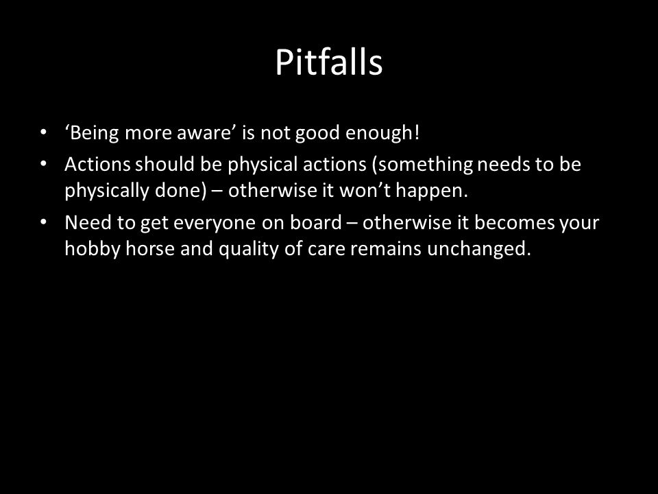 Pitfalls Being more aware is not good enough.