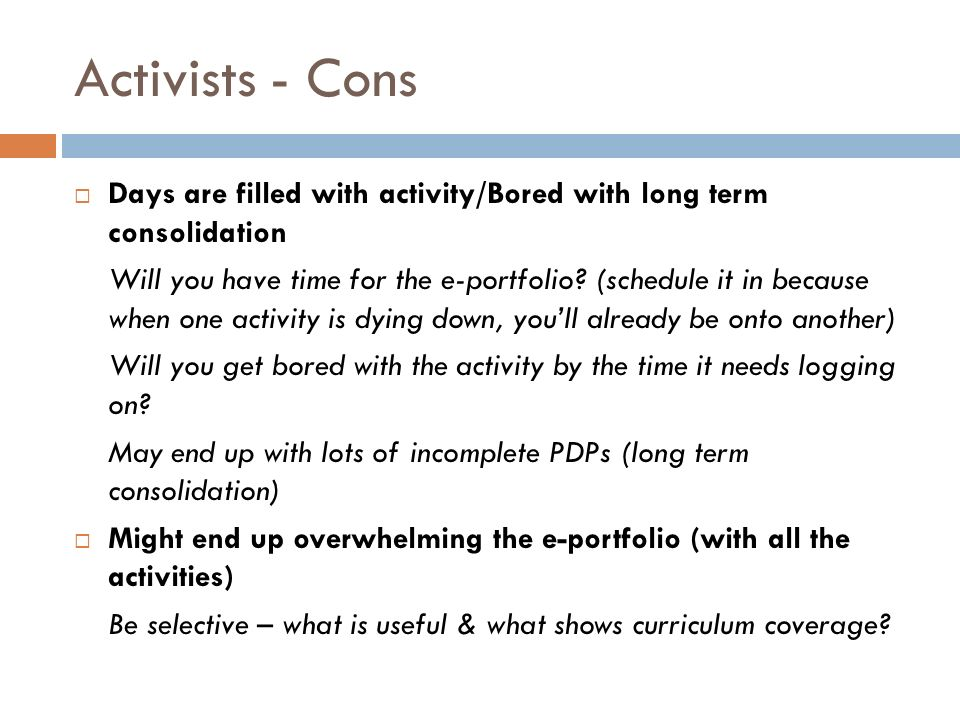 Activists - Cons Days are filled with activity/Bored with long term consolidation Will you have time for the e-portfolio.