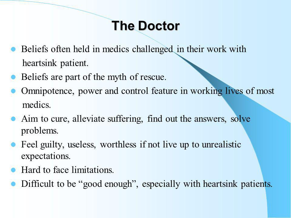 The Doctor Beliefs often held in medics challenged in their work with heartsink patient.