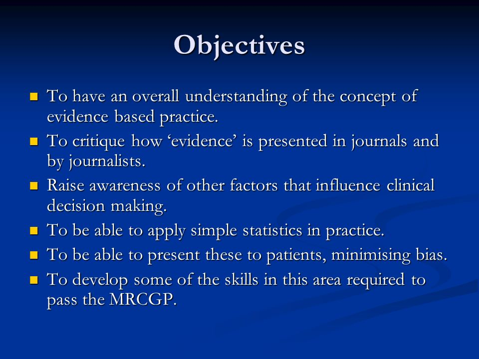 Objectives To have an overall understanding of the concept of evidence based practice.