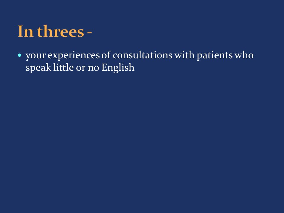 your experiences of consultations with patients who speak little or no English