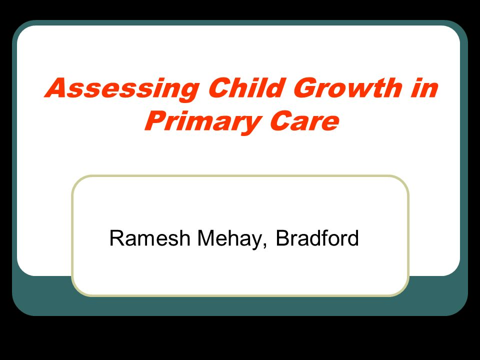 Assessing Child Growth in Primary Care Ramesh Mehay, Bradford