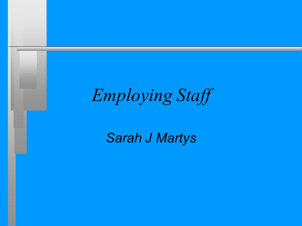 Employing Staff Sarah J Martys