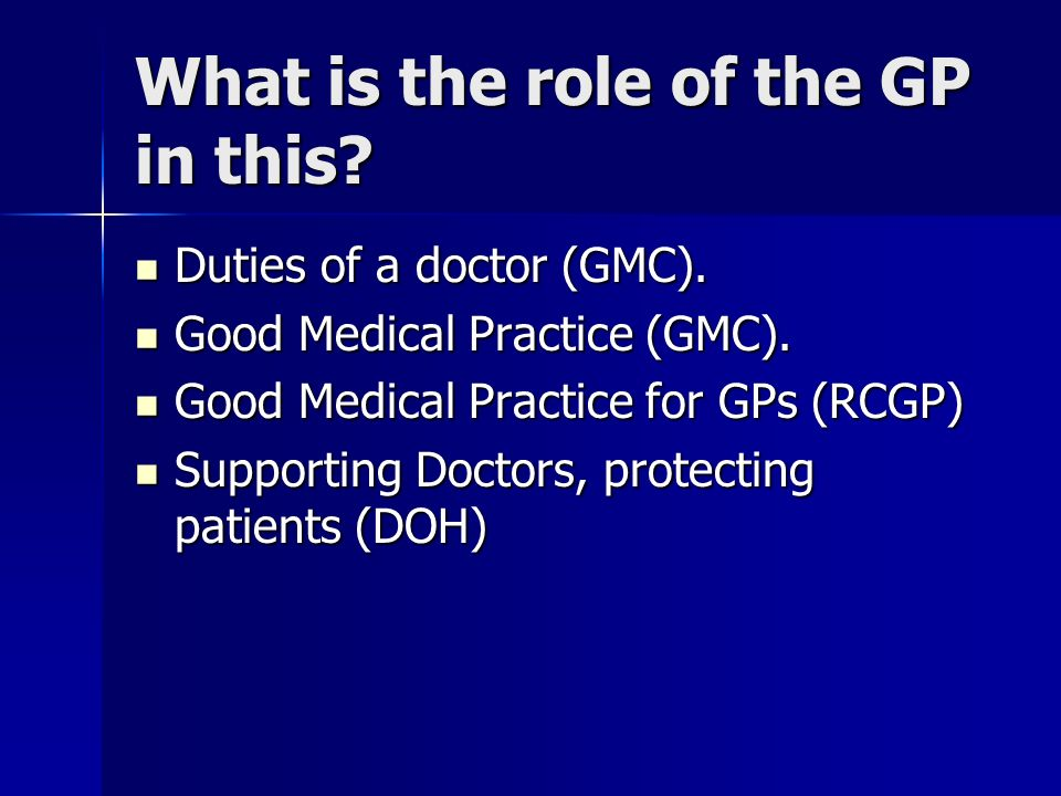 What is the role of the GP in this. Duties of a doctor (GMC).