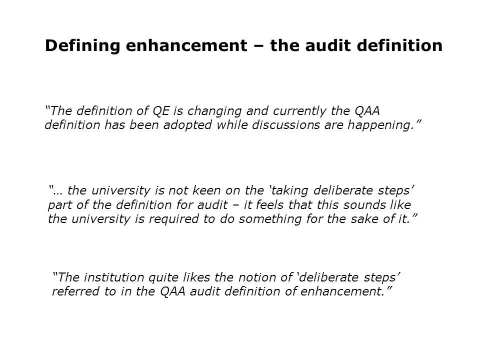 Defining enhancement – the audit definition The definition of QE is changing and currently the QAA definition has been adopted while discussions are happening.