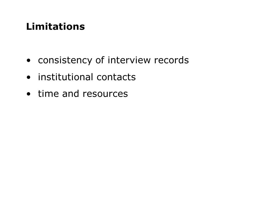 Limitations consistency of interview records institutional contacts time and resources