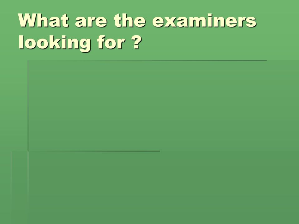 What are the examiners looking for
